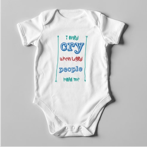 B59 Short Sleeve Baby Bodysuit I Only Cry When Ugly People Hold Me